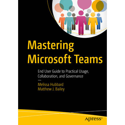 Mastering Microsoft Teams - End User Guide to Practical Usage, Collaboration, and Governance