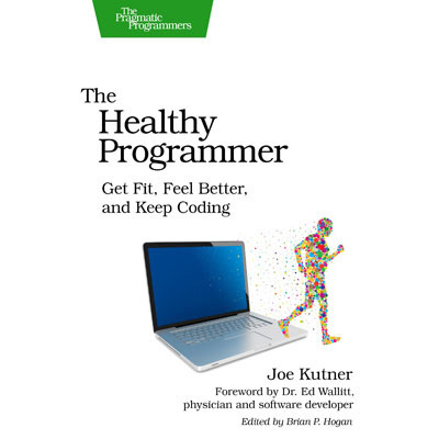 The Healthy Programmer - Get Fit, Feel Better, and Keep Coding